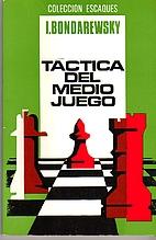 TÁCTICA DEL MEDIO JUEGO by Igor Bondarevsky