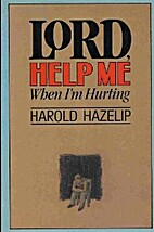 Lord, help me when I'm hurting by…
