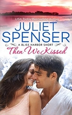 Then We Kissed (Bliss Harbor) by Juliet…