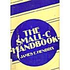 The Small C Handbook by James E. Hendrix