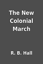 The New Colonial March by R. B. Hall