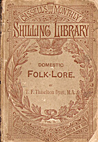 Domestic folk-lore by T. F. Thiselton Dyer