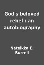 God's beloved rebel : an autobiography…