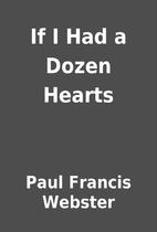 If I Had a Dozen Hearts by Paul Francis…