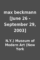 max beckmann [June 26 - September 29, 2003]…