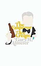 The Emperor of Ice-Cream by Gary M Almeter
