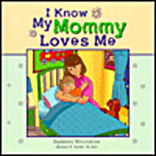 I Know My Mommy Loves Me by Barbara Wolfgram