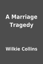 A Marriage Tragedy by Wilkie Collins