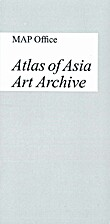 MAP Office: Atlas of Asia Art Archive by MAP…