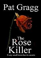 The Rose Killer by Pat Gragg
