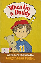 When Im a Daddy by Ginger A. Fulton