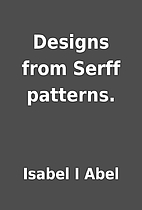 Designs from Serff patterns. by Isabel I…
