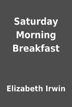 Saturday Morning Breakfast by Elizabeth…