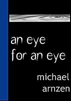 An Eye For An Eye by Michael A. Arnzen