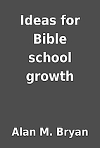 Ideas for Bible school growth by Alan M.…