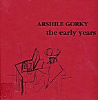 Arshile Gorky: The Early Years by Melvin P…