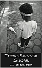 Thick-Skinned Sugar by LaToya Jordan