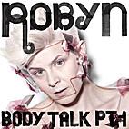 Body Talk Pt. 1 [Explicit] by Robyn