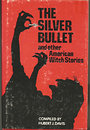 The Silver Bullet, and Other American Witch Stories - Hubert J. Davis