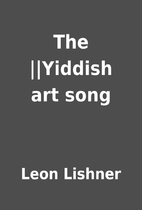 The ||Yiddish art song by Leon Lishner