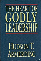 The Heart of Godly Leadership by Hudson T.…