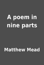 A poem in nine parts by Matthew Mead