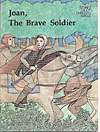 Joan, the brave soldier: A story about Joan…