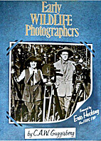 Early Wild Life Photographers by C.A.W.…