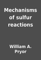 Mechanisms of sulfur reactions by William A.…