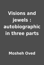 Visions and jewels : autobiographic in three…