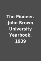 The Pioneer. John Brown University Yearbook.…
