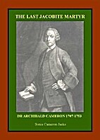 The Last Jacobite Martyr: Dr. Archibald…