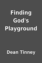 Finding God's Playground by Dean Tinney