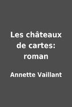 Les châteaux de cartes: roman by…