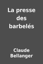 La presse des barbelés by Claude…