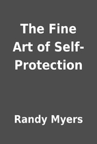 The Fine Art of Self-Protection by Randy…