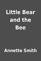 Little Bear and the Bee by Annette Smith