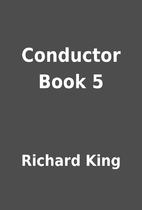 Conductor Book 5 by Richard King