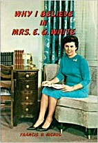 Why I Believe in Mrs. E. G. White by Francis…