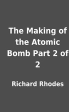 The Making of the Atomic Bomb Part 2 of 2 by…