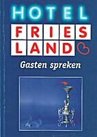 Hotel Friesland : gasten spreken by Andries…