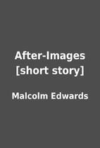 After-Images [short story] by Malcolm…