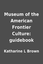 Museum of the American Frontier Culture:…