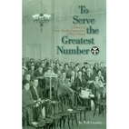 To Serve the Greatest Number: A History of…