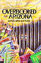 Overbooked in Arizona by Samuel Hirsh…