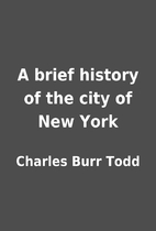 A brief history of the city of New York by…