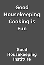 Good Housekeeping Cooking is Fun by Good…
