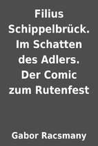 Filius Schippelbrück. Im Schatten des…