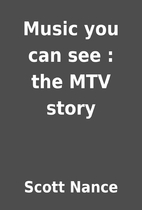 Music you can see : the MTV story by Scott…