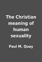 The Christian meaning of human sexuality by…